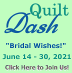 """Please join us for the June 2021 """"Bridal Wishes"""" Quilt Dash!"""